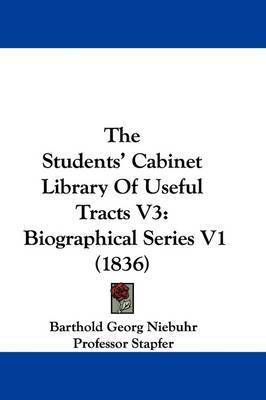 The Students' Cabinet Library Of Useful Tracts V3: Biographical Series V1 (1836) by Barthold Georg Niebuhr
