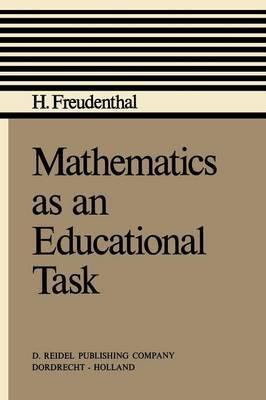 Mathematics as an Educational Task by Hans Freudenthal