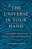 The Universe in Your Hand: A Journey Through Space, Time and Beyond by Christophe Galfard