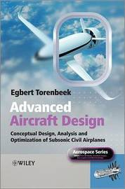 Advanced Aircraft Design: Conceptual Design, Analysis, and Optimization of Subsonic Civil Airplanes by Egbert Torenbeek