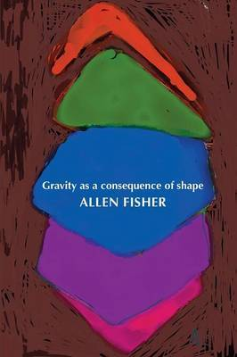 Gravity as a Consequence of Shape by Allen Fisher