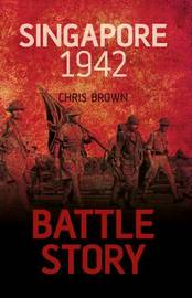 Battle Story: Singapore 1942 by Chris Brown