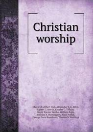 Christian Worship by Charles Cuthbert Hall