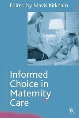 Informed Choice in Maternity Care by Mavis Kirkham image