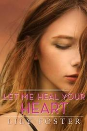 Let Me Heal Your Heart by Lily Foster image