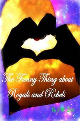 The Funny Thing about Royals and Rebels by J M Earl image