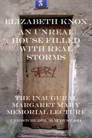 An Unreal House Filled with Real Storms by Elizabeth Knox