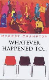 Whatever Happened to ... by Robert Crampton image