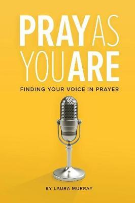 Pray as You Are by Laura Murray