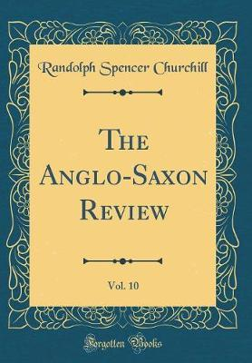 The Anglo-Saxon Review, Vol. 10 (Classic Reprint) by Randolph Spencer Churchill image