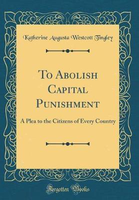 To Abolish Capital Punishment by Katherine Augusta Westcott Tingley