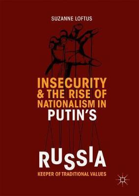 Insecurity & the Rise of Nationalism in Putin's Russia by Suzanne Loftus
