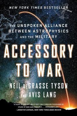 Accessory to War by Neil deGrasse Tyson