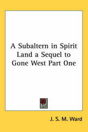 A Subaltern in Spirit Land a Sequel to Gone West Part One by J.S.M. Ward image