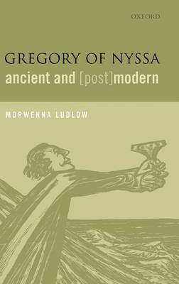 Gregory of Nyssa, Ancient and (Post)modern by Morwenna Ludlow image