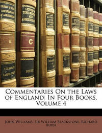 Commentaries on the Laws of England: In Four Books, Volume 4 by Richard Burn