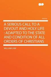 A Serious Call to a Devout and Holy Life: Adapted to the State and Condition of All Orders of Christians by William Law image