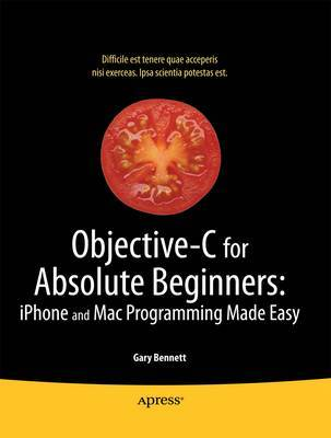 Objective-C for Absolute Beginners: iPhone and Mac Programming Made Easy by Gary Bennett