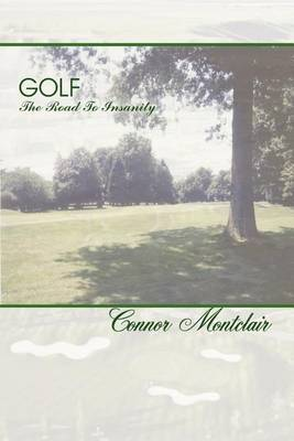 Golf - The Road To Insanity by Connor Montclair
