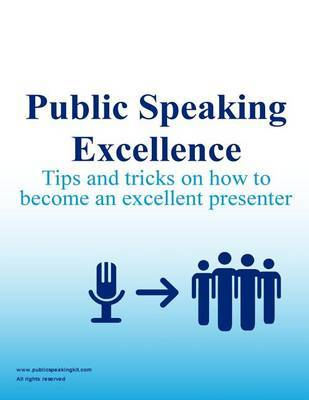 Public Speaking Excellence: Tips and Tricks on How to Become an Excellent Presenter by Public Speaking Kit