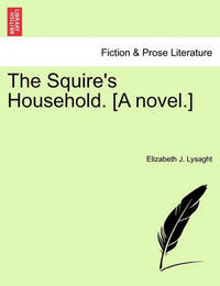 The Squire's Household. [A Novel.] by Elizabeth J Lysaght