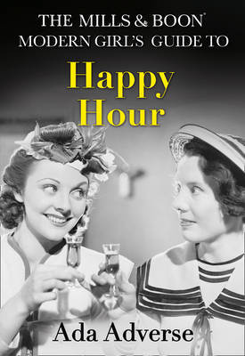 The Mills & Boon Modern Girl's Guide to: Happy Hour by Ada Adverse