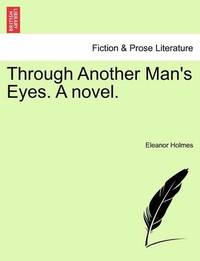 Through Another Man's Eyes. a Novel. by Eleanor Holmes