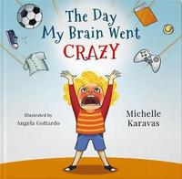 The Day My Brain Went Crazy by Michelle Karavas
