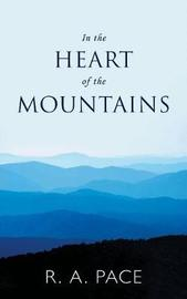 In the Heart of the Mountains by R. A. Pace
