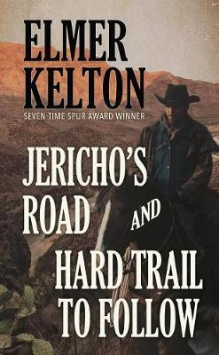 Jericho's Road and Hard Trail to Follow by Elmer Kelton