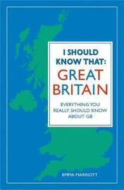 I Should Know That: Great Britain by Emma Marriott image