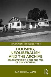 Housing, Neoliberalism and the Archive by Kathleen Flanagan