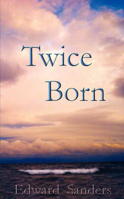 Twice Born by Edward Sanders image