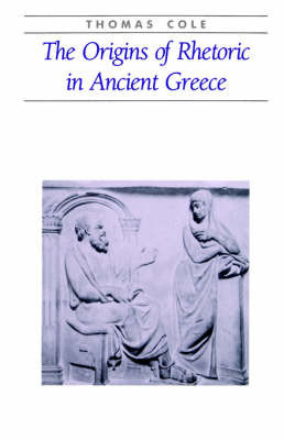 The Origins of Rhetoric in Ancient Greece by A. Thomas Cole