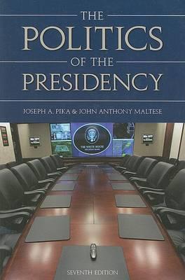 The Politics of the Presidency by Joseph A. Pika