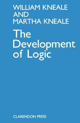 The Development of Logic by William and Martha Kneale
