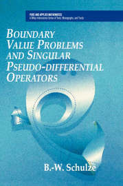 Boundary Value Problems and Singular Pseudo-Differential Operators by Bert-Wolfgang Schulze