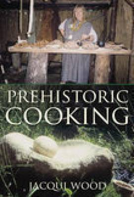 Prehistoric Cooking by Jacqui Wood image
