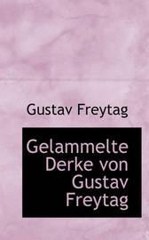 Gelammelte Derke Von Gustav Freytag by Gustav Freytag