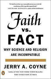 Faith Versus Fact by Jerry A Coyne