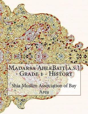 Madarsa Ahlebait(a.S.) - Grade 1 - History by Shia Muslim Association of Bay Area