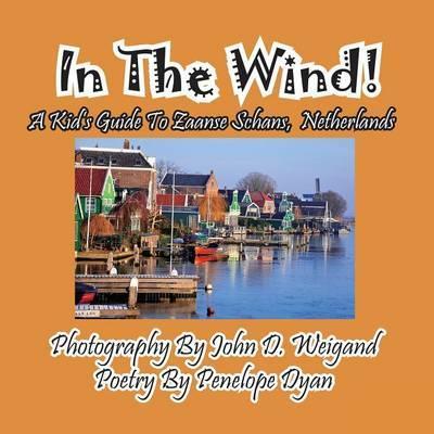 In the Wind! a Kid's Guide to Zaanse Schans, Netherlands by Penelope Dyan