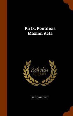 Pii IX. Pontificis Maximi ACTA by Pius (Papa VIIII )