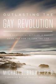 Outlasting the Gay Revolution by Michael L. Brown