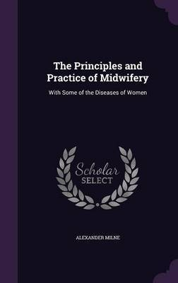The Principles and Practice of Midwifery by Alexander Milne image