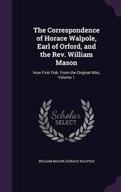The Correspondence of Horace Walpole, Earl of Orford, and the REV. William Mason by William Mason image