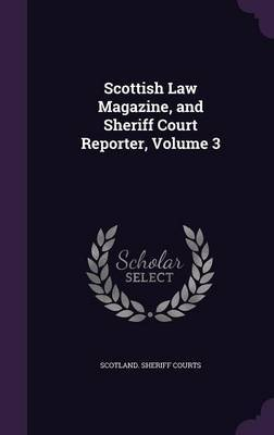 Scottish Law Magazine, and Sheriff Court Reporter, Volume 3