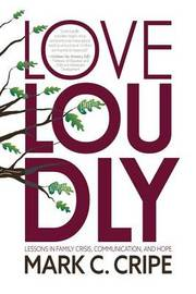 Love Loudly by Mark C Cripe