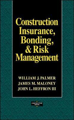 Construction Insurance, Bonding, and Risk Management by William Palmer