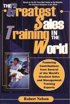 The Greatest Sales Training in the World by Robert Nelson